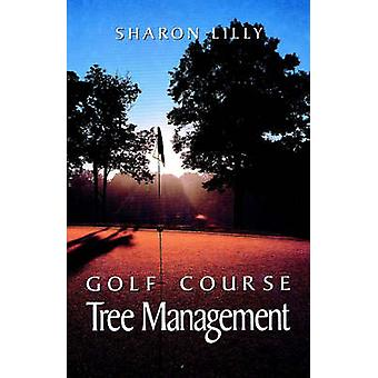 Golf Course Tree Management by Sharon Lilly - 9781575041179 Book