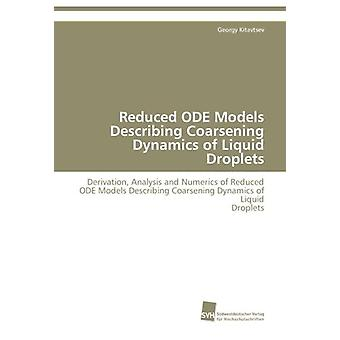 Reduced Ode Models Describing Coarsening Dynamics of Liquid Droplets