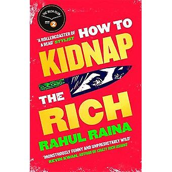 How to Kidnap the Rich 'For fans of My Sister the Serial Killer Parasite and Crazy Rich Asians Cosmopolitan