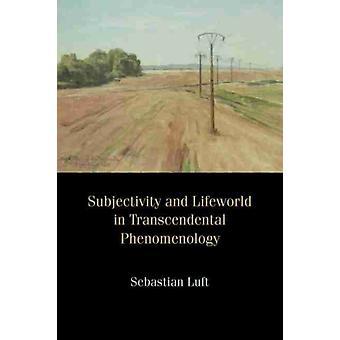 Subjectivité et Lifeworld en phénoménologie transcendantale par Sebastian Luft