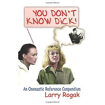 You Don't Know Dick!: An Onomastic Reference Compendium
