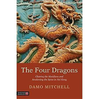 The Four Dragons Clearing the Meridians and Awakening the Spine in Nei Gong Daoist Nei Gong