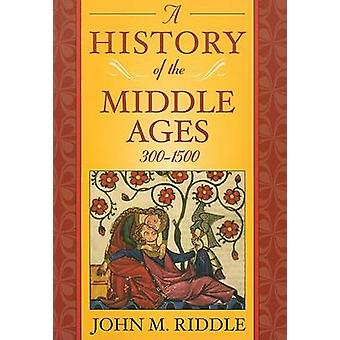 A History of the Middle Ages 3001500 by John M Riddle