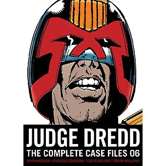 Judge Dredd The Complete Case Files 06 by John Wagner & Alan Grant & Illustrated by Ron Smith & Illustrated by John Cooper & Illustrated by Steve Dillon & Illustrated by Carlos Ezquerra & Illustrated by Jose Casanovas