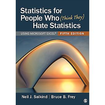Statistics for People Who Think They Hate Statistics  Using Microsoft Excel by Neil J Salkind & Bruce B Frey