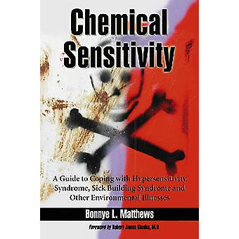 Chemical Sensitivity  A Guide to Coping with Hypersensitivity Syndrome Sick Building Syndrome and Other Environmental Illnesses by Bonnye L Matthews & Foreword by Robert James Sinaiko
