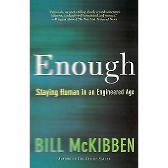 Enough - Staying Human in an Engineered Age by Bill McKibben - 9780805