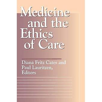 Medicine and the Ethics of Care by Diana Fritz Cates - Paul Lauritzen
