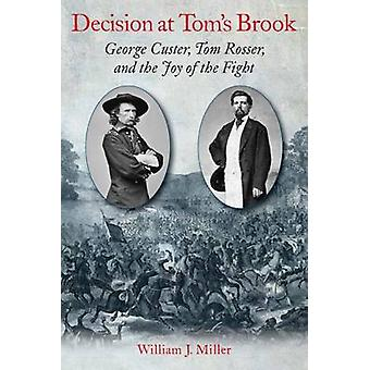 Decision at Tom's Brook - George Custer - Tom Rosser - and the Joy of