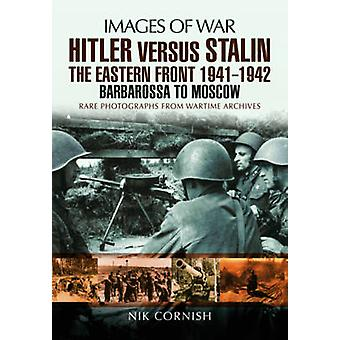 Hitler versus Stalin - The Eastern Front 1941 - 1942 - Barbarossa to Mo
