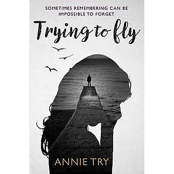 Trying to Fly - Haunting Memories Arouse a Dormant Mystery by Annie Tr