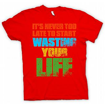 Womens T-shirt - Its Never To late To Start Wasting Your Life - Funny