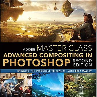 Adobe Master Class: Advanced�Compositing in Adobe Photoshop�CC: Bringing the Impossible to�Reality -- with Bret Malley