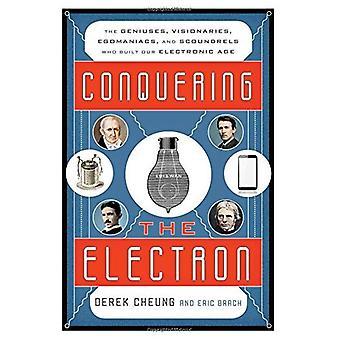 Conquistando el electrón: los genios, visionarios, ególatras y sinvergüenzas que construyó nuestra era electrónica