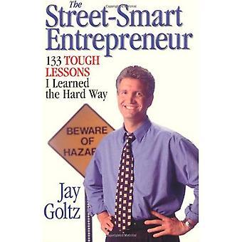 Street-Smart entreprenør: 133 tøff lærdom jeg lært det Hard vei