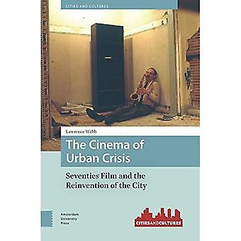 De Cinema van stedelijke Crisis: Seventies Film en de heruitvinding van de stad (steden en culturen)