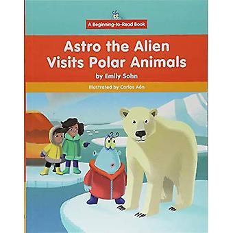 Astro de vreemdeling bezoek Polar dieren (begin te lezen, Astro de vreemdeling)