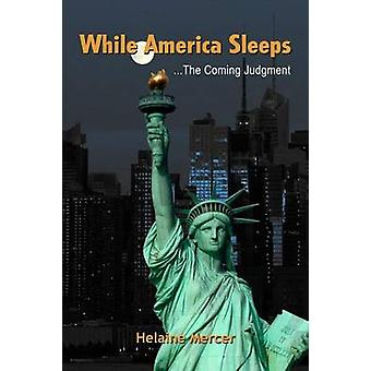 While America Sleeps...the Coming Judgment by Mercer & Helaine