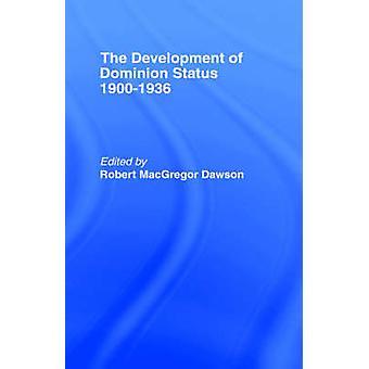 Development of Dominion Status 19001936 by Dawson & Robert MacGregor