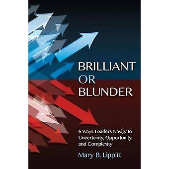 Brilhante ou erro 6 maneiras líderes navegam oportunidade de incerteza e complexidade por Lippitt & Maria