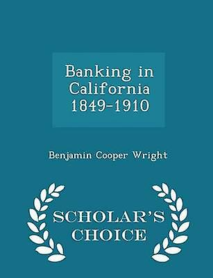 Banking in California 18491910  Scholars Choice Edition by Wright & Benjamin Cooper