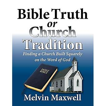 Bible Truth or Church Tradition by Maxwell & Melvin