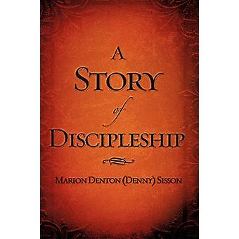A Story of Discipleship by Sisson & Marion Denton Denny