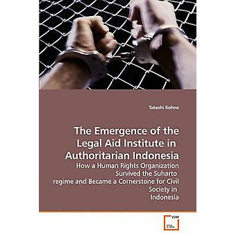 The Emergence of the Legal Aid Institute             in  Authoritarian Indonesia by Kohno & Takeshi