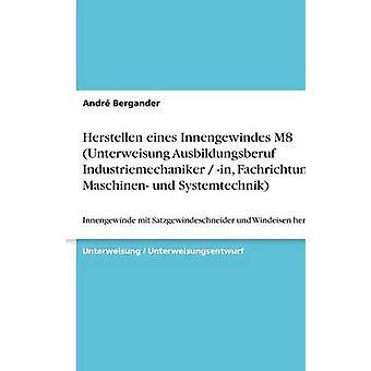 Herstellen eines Innengewindes M8 Unterweisung Ausbildungsberuf Industriemechaniker en Fachrichtung Maschinen und Systemtechnik par Bergander & Andr