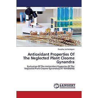 Antioxidant Properties Of The Neglected Plant Cleome Gynandra by Jambulingam Ranjitha
