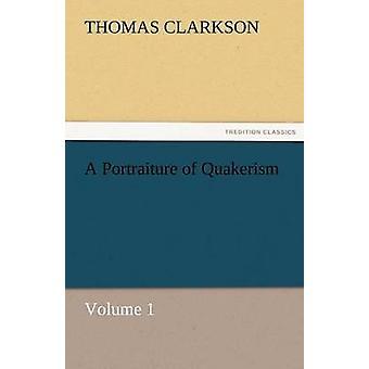 Ett porträtt av Quakerism volym 1 av Clarkson & Thomas