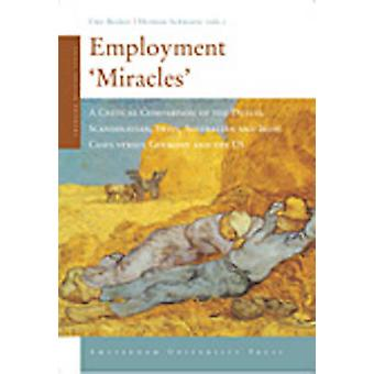 Employment Miracles A Critical Comparison of the Dutch Scandinavian Swiss Australian and Irish Cases Versus Germany and the Us by Schwartz & Herman