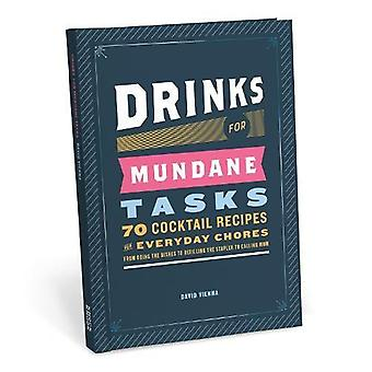 Drinks for Mundane Tasks - 70 Cocktail Recipes for Everyday Chores by