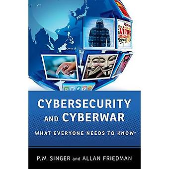 Cybersecurity and Cyberwar - What Everyone Needs to Know by Peter W. S