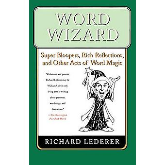 Word Wizard - Super Bloopers - Rich Reflections - and Other Acts of Wo