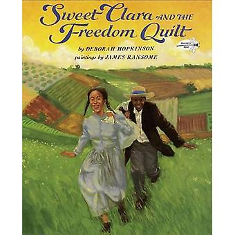 Sweet Clara and the Freedom Quilt by Deborah Hopkinson - James E. Ran