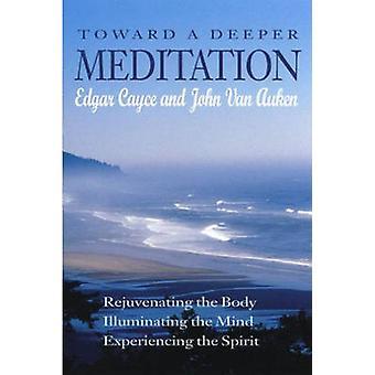 Toward a Deeper Meditation by Edgar Cayce - John Van Auken - 97808760