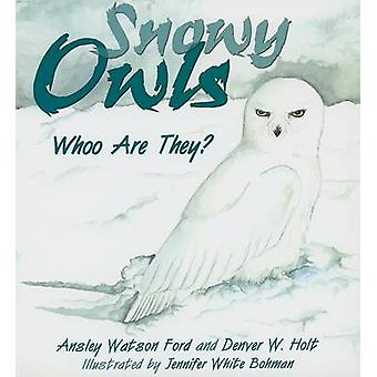 Snowy Owls - Whoo Are They? by Ansley Watson Ford - Denver W Holt - Je