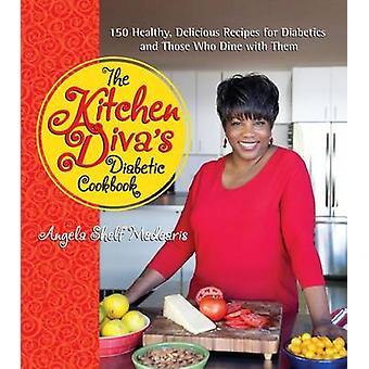 The Kitchen Diva's Diabetic Cookbook - 150 Healthy - Delicious Recipes