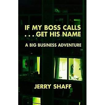 If My Boss Calls...Get His Name - A Big Business Adventure by Jeff Sha