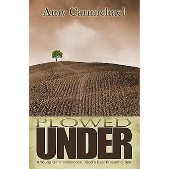 Plowed Under by Amy Carmichael - 9781619580824 Book