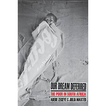 Our Dream Deferred - The Poor in South Africa by Abebe Zegeye - Julia