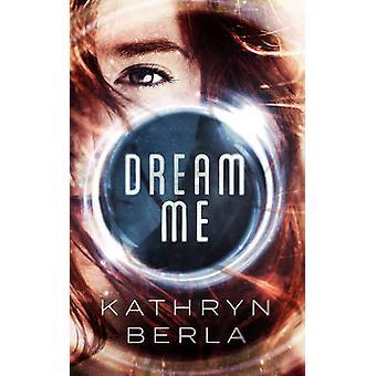 Dream Me by Kathryn Berla - 9781944995201 Book