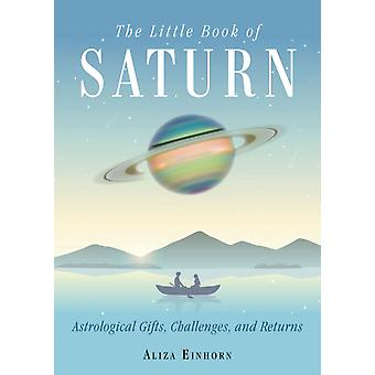 The Little Book of Saturn  Astrological Gifts Challenges and Returns by Aliza Einhorn