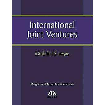 International Joint Ventures  A Guide for U.S. Lawyers by Created by American Bar Association
