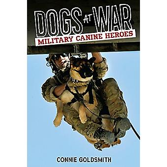 Dogs at War - Military Canine Heroes by Connie Goldsmith - 97815124101