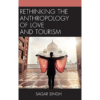 Rethinking the Anthropology of Love and Tourism by Singh & Sagar