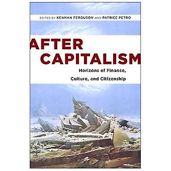 After Capitalism Horizons of Finance Culture and Citizenship by Ferguson & Kennan