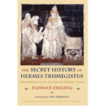Secret History Of Hermes Trismegist by Florian Ebeling