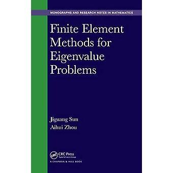 Finite Element Methods for Eigenvalue Problems by Jiguang Sun & Aihui Zhou